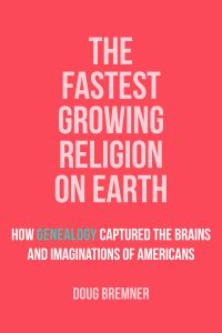 Fastest Growing Religion on Earth: How Genealogy Captured America